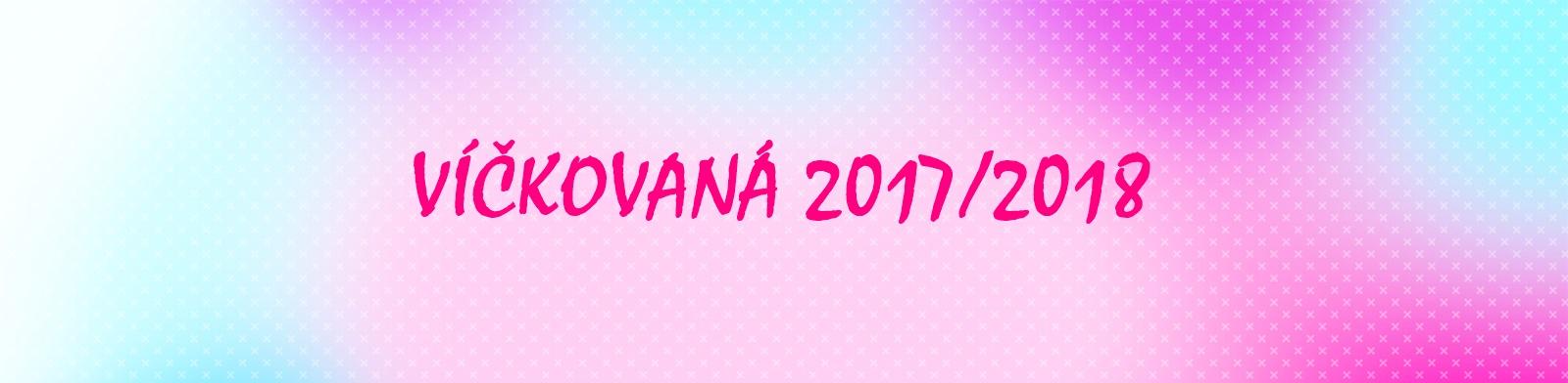 VÍČKOVANÁ 2017/2018